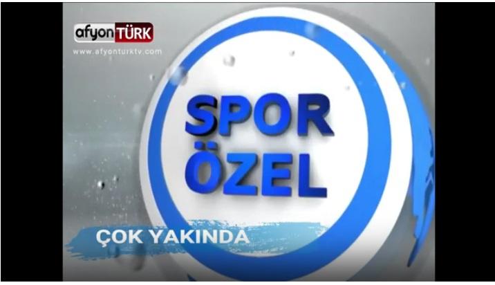 AFYONTÜRK TV SPOR ÖZEL