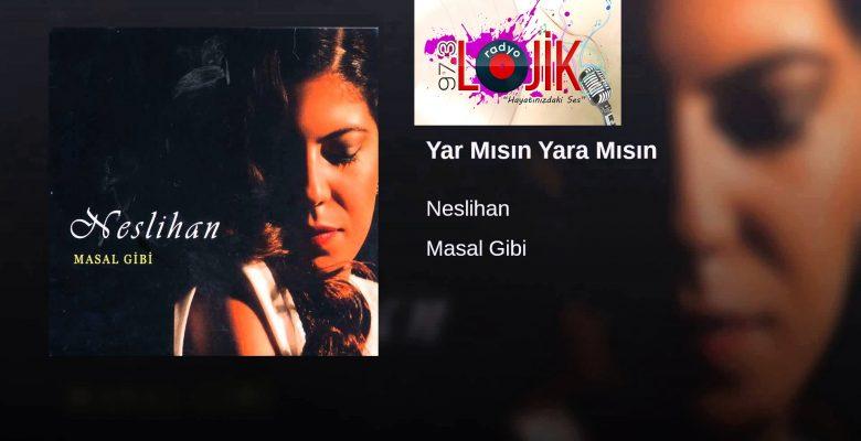 2018 yılının en iddialı Aşk şarkısı Neslihan'dan !! Yar Mısın Yara Mısın ?