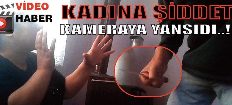 KADINA ŞİDDET KAMERAYA YANSIDI..!!