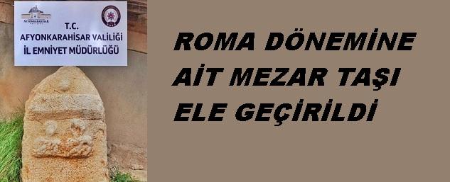 ROMA DÖNEMİNE AİT MEZAR TAŞI ELE GEÇİRİLDİ