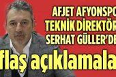 SERHAT GÜLLER'DEN FLAŞ AÇIKLAMALAR!..
